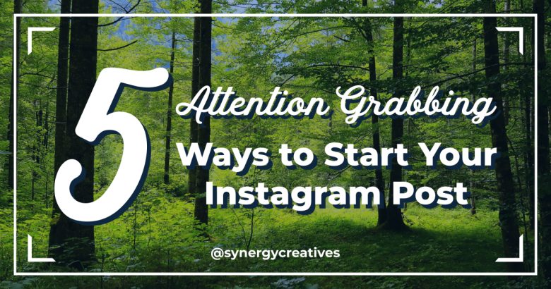 5 Attention Grabbing Ways to Start Your Instagram Post